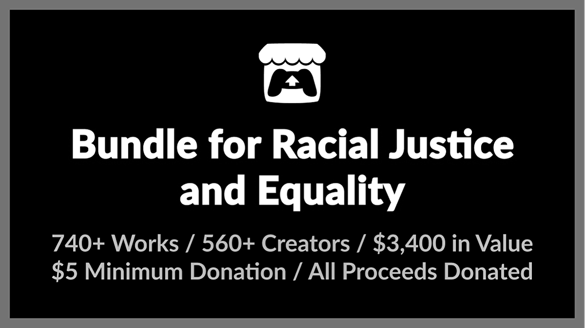 Get 742 games with Bundle for Racial Justice and Equality on itch.io from  / £4